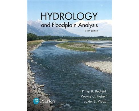 Hydrology and Floodplain Analysis -  by Philip B. Bedient & Wayne C. Huber & Baxter E. Vieux (Hardcover) - image 1 of 1