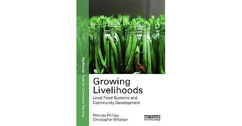 Growing Livelihoods : Local Food Systems and Community Development (Paperback) (Rhonda Phillips & Chris - image 1 of 1