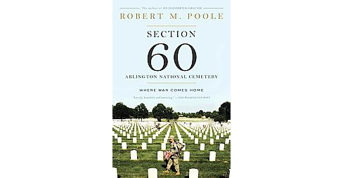 Section 60 : Arlington National Cemetery, Where War Comes Home (Paperback) (Robert M. Poole) - image 1 of 1