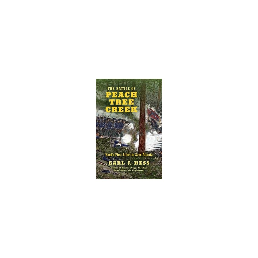 Battle of Peach Tree Creek : Hood's First Effort to Save Atlanta (Hardcover) (Earl J. Hess)