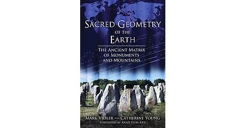 Sacred Geometry of the Earth : The Ancient Matrix of Monuments and Mountains (Paperback) (Mark Vidler & - image 1 of 1
