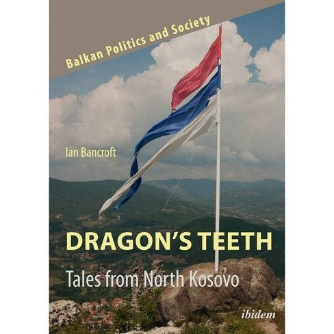 Dragon's Teeth - (Balkan Politics and Society) by  Ian Bancroft (Paperback) - image 1 of 1