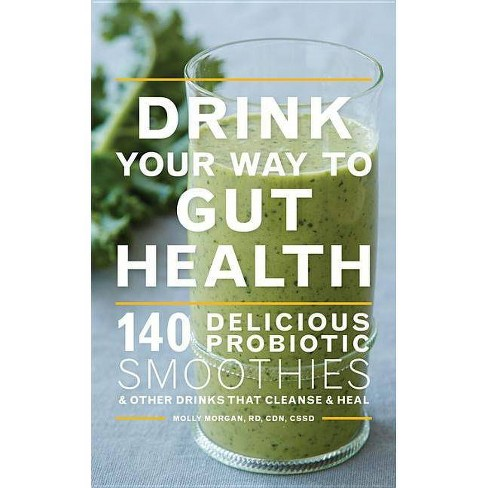 Drink Your Way to Gut Health - by  Molly Morgan (Paperback) - image 1 of 1