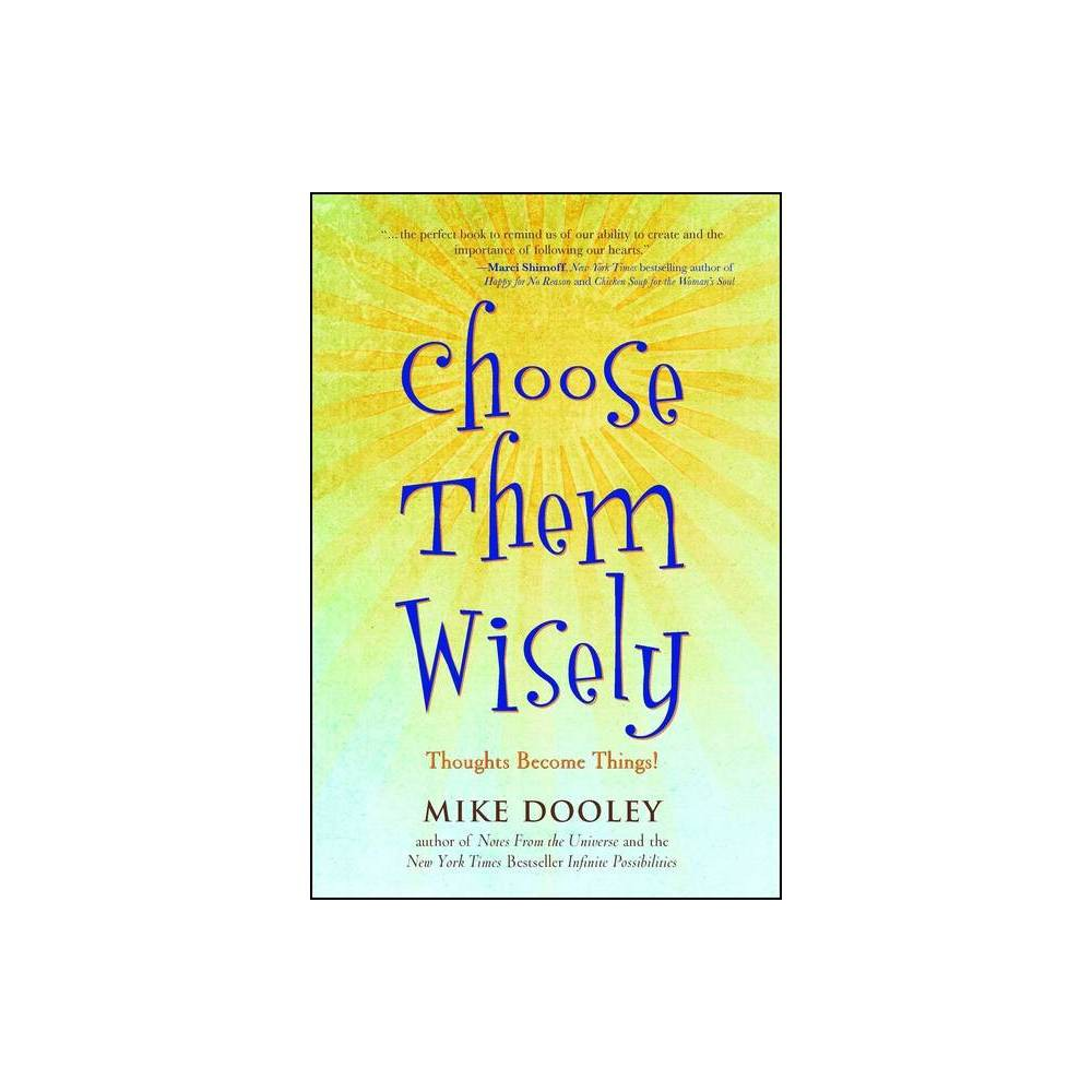 Choose Them Wisely By Mike Dooley Paperback