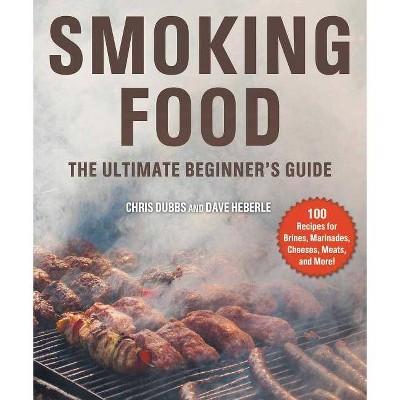Smoking Food - by Chris Dubbs & Dave Heberle (Paperback)