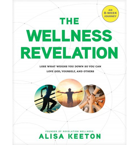 Wellness Revelation : Lose What Weighs You Down So You Can Love God, Yourself, and Others (Paperback) - image 1 of 1