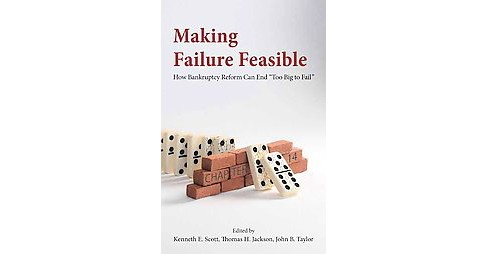 "Making Failure Feasible : How Bankruptcy Reform Can End ""Too Big to Fail"" (Hardcover) - image 1 of 1"