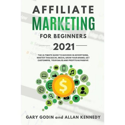 AFFILIATE MARKETING FOR BEGINNERS 2021 The Ultimate Guide To Succeed in Advertising, Master this Social Media, Grow your Brand, Get Customers, your