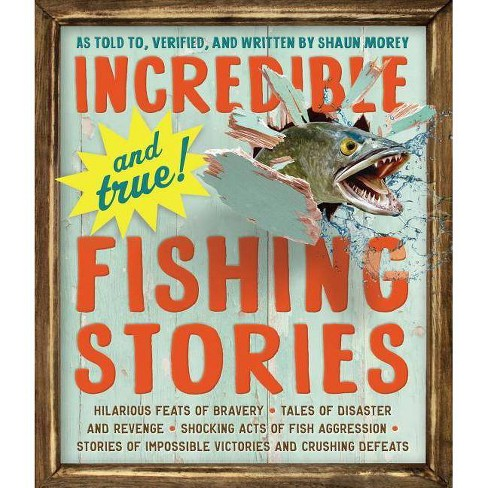 Incredible--And True!--Fishing Stories - by  Shaun Morey (Paperback) - image 1 of 1