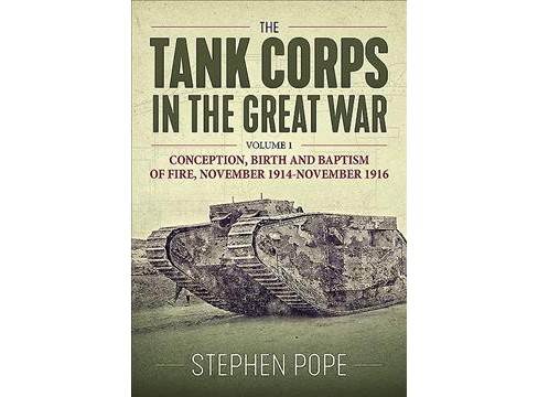 Tank Corps in the Great War : Conception, Birth and Baptism of Fire, November 1914 - November 1916 - image 1 of 1