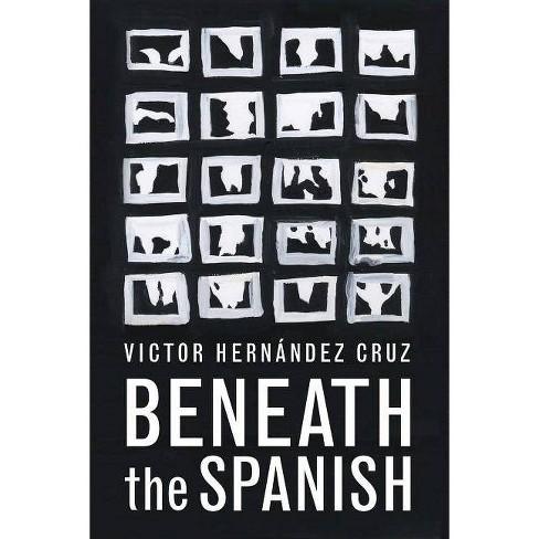 Beneath the Spanish - by  Victor Hernandez Cruz (Paperback) - image 1 of 1