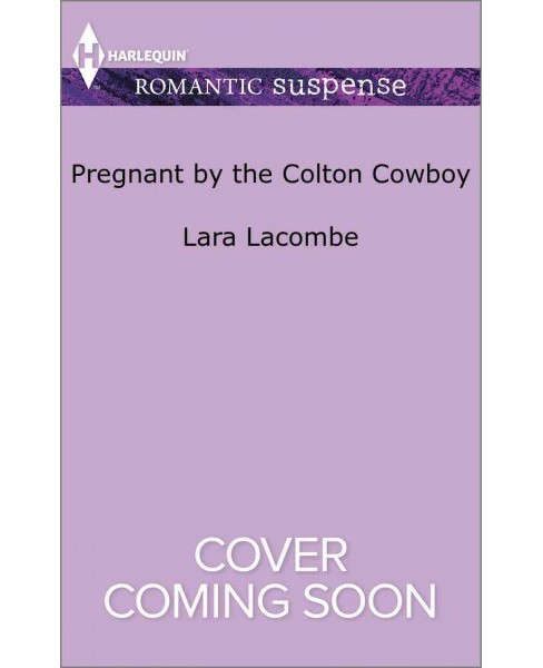 Pregnant by the Colton Cowboy (Paperback) (Lara Lacombe) - image 1 of 1