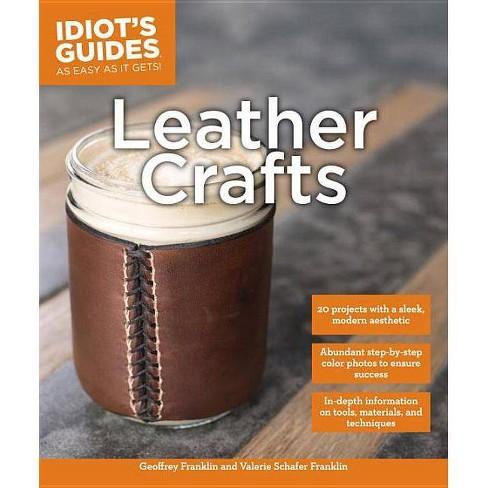 Leather Crafts - (Idiot's Guides) by  Valerie Schafer Franklin & Geoffrey Franklin (Paperback) - image 1 of 1