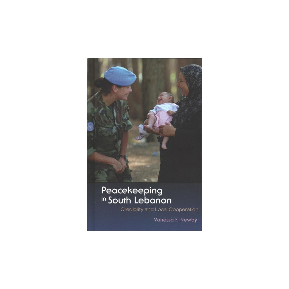 Peacekeeping in South Lebanon : Credibility and Local Cooperation - by Vanessa F. Newby (Hardcover)
