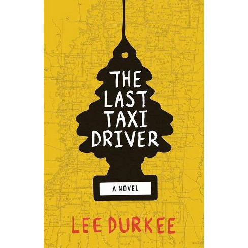 The Last Taxi Driver - by  Lee Durkee (Hardcover) - image 1 of 1