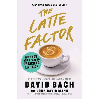 The Latte Factor - By David Bach & John David Mann (hardcover) : Target