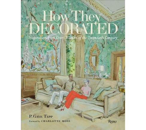 How They Decorated : Inspiration from Great Women of the Twentieth Century (Hardcover) (P. Gaye Tapp) - image 1 of 1
