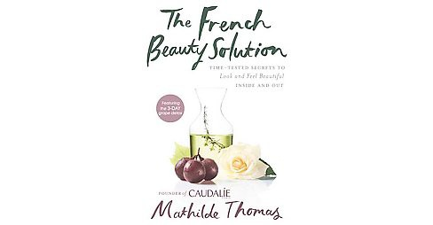 French Beauty Solution : Time-Tested Secrets to Look and Feel Beautiful Inside and Out (Hardcover) - image 1 of 1
