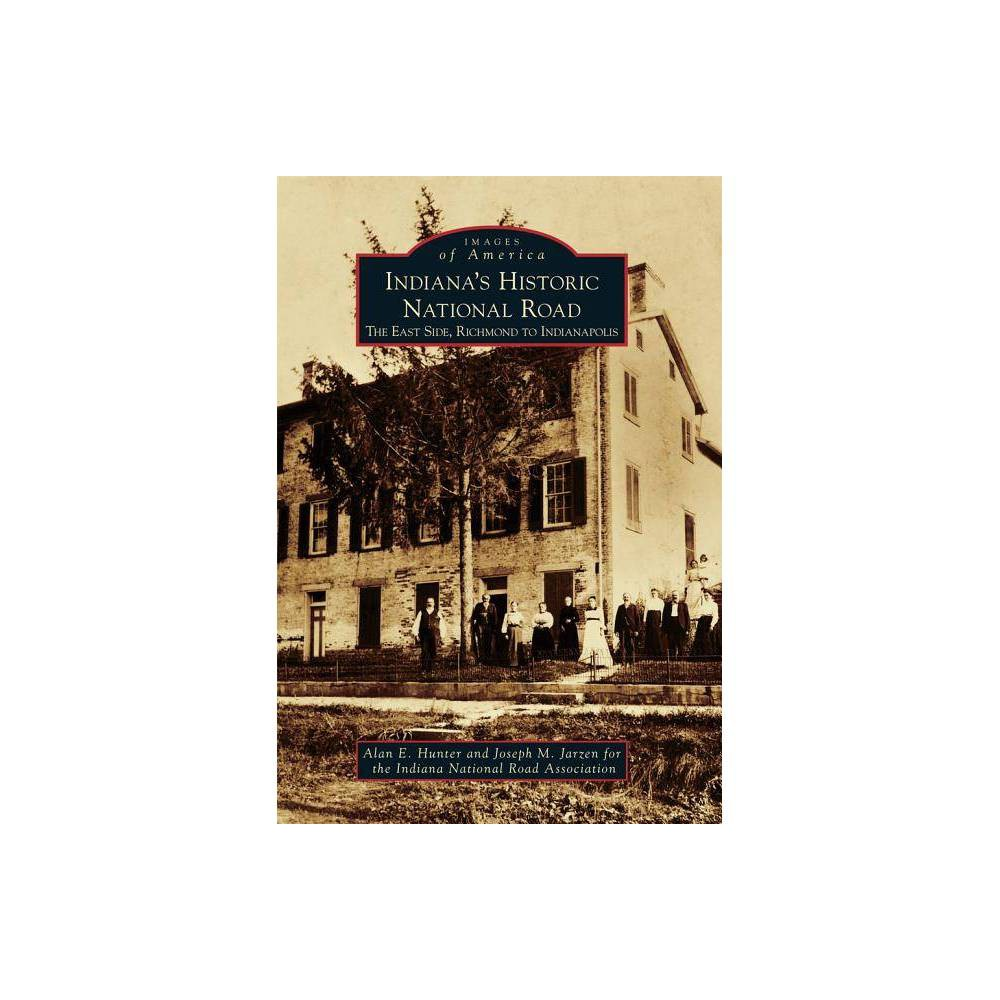 Indiana 39 S Historic National Road The East Side Richmond To Indianapolis By Indiana National Road Association Paperback