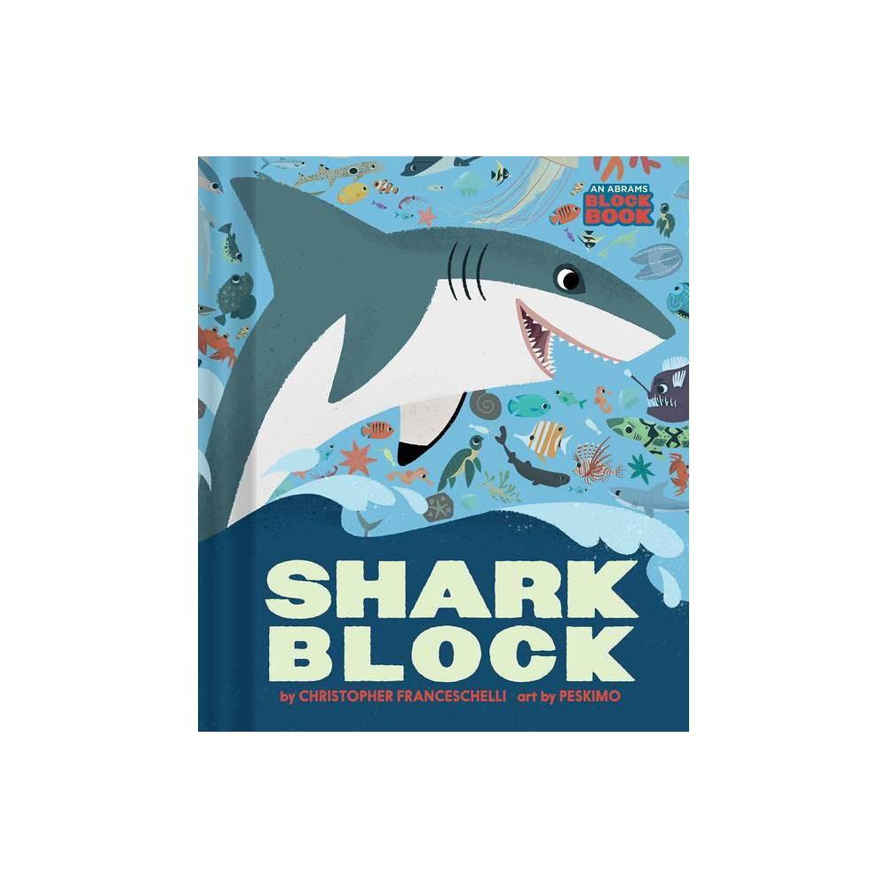 Sharkblock An Abrams Block Book By Christopher Franceschelli Board Book