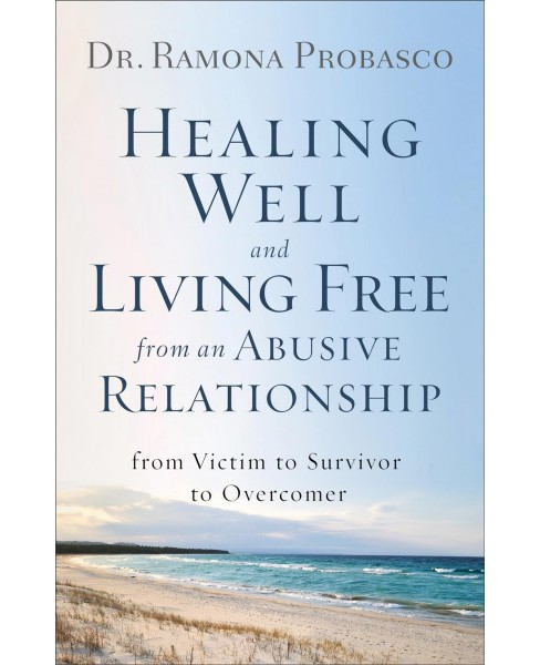 Healing Well and Living Free from an Abusive Relationship : From Victim to Survivor to Overcomer - image 1 of 1