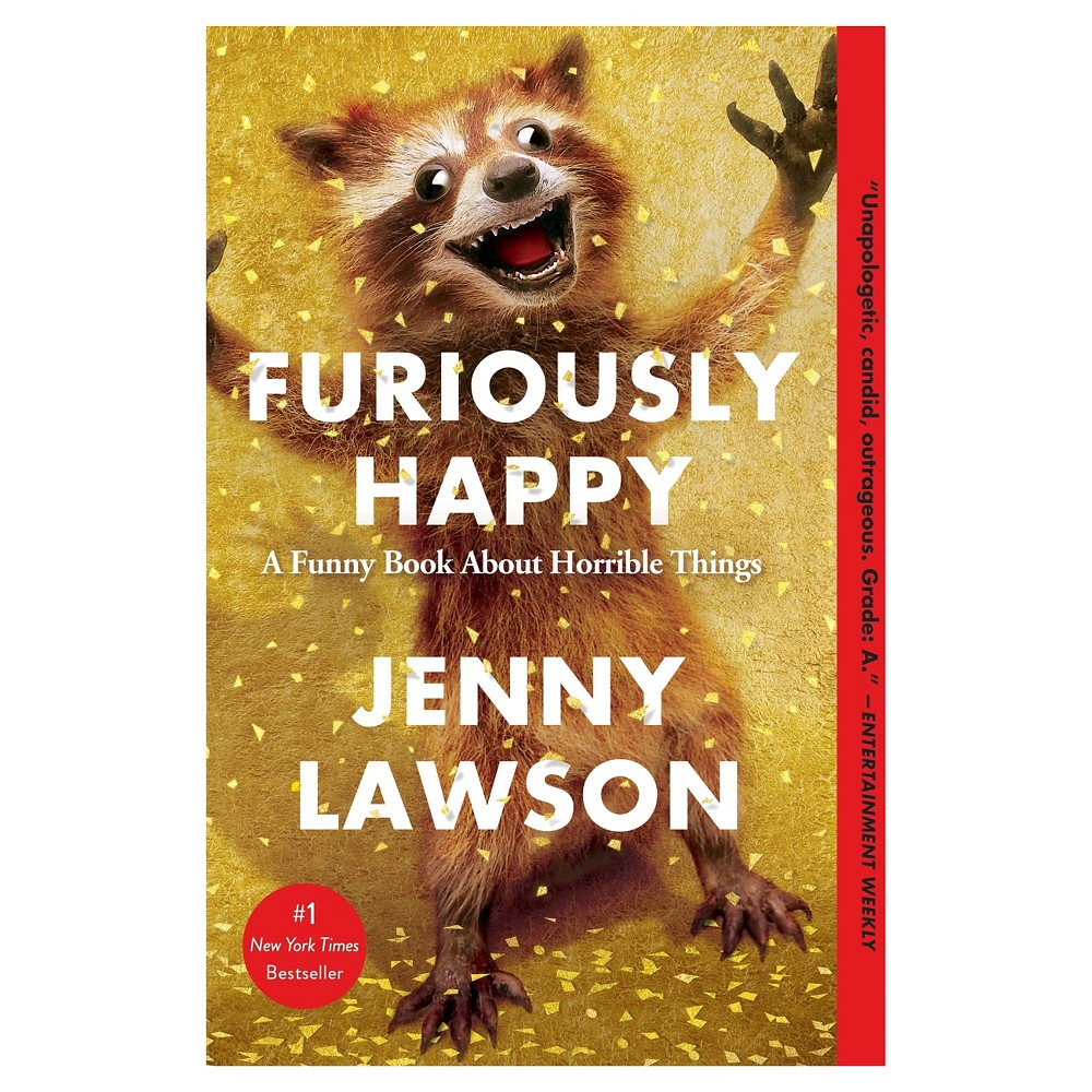 Furiously Happy: A Funny Book About Horrible Things (Paperback) by Jenny Lawson