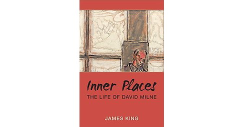 Inner Places : The Life of David Milne (Hardcover) (James King) - image 1 of 1