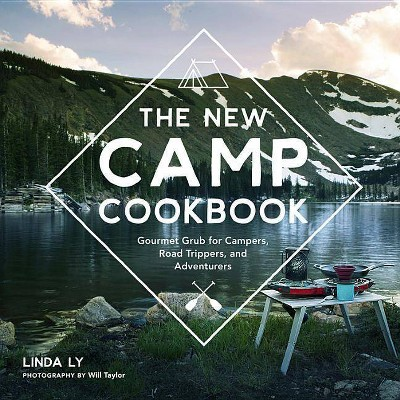 The New Camp Cookbook - by Linda Ly (Hardcover)