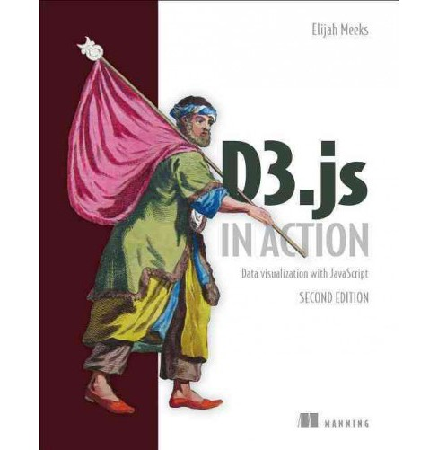 D3.js in Action : Data Visualization with Javascript (Paperback) (Elijah Meeks) - image 1 of 1