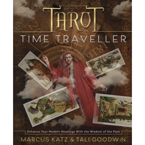 Tarot Time Traveller : Enhance Your Modern Readings with the Wisdom of the Past (Paperback) (Marcus Katz - image 1 of 1