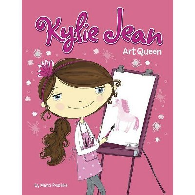 Art Queen - (Kylie Jean) by  Marci Peschke (Hardcover)