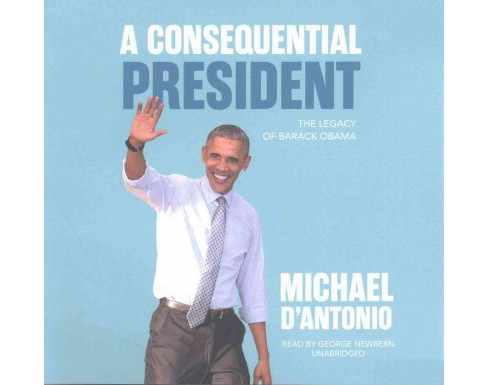 Consequential President : The Legacy of Barack Obama (Unabridged) (CD/Spoken Word) (Michael D'Antonio) - image 1 of 1