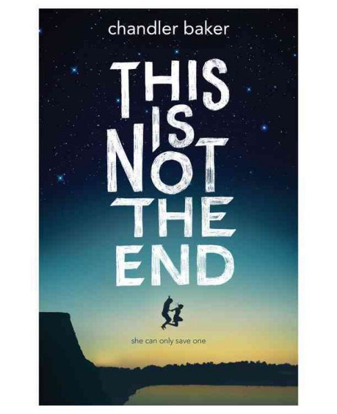 This Is Not the End -  by Chandler Baker (Hardcover) - image 1 of 1