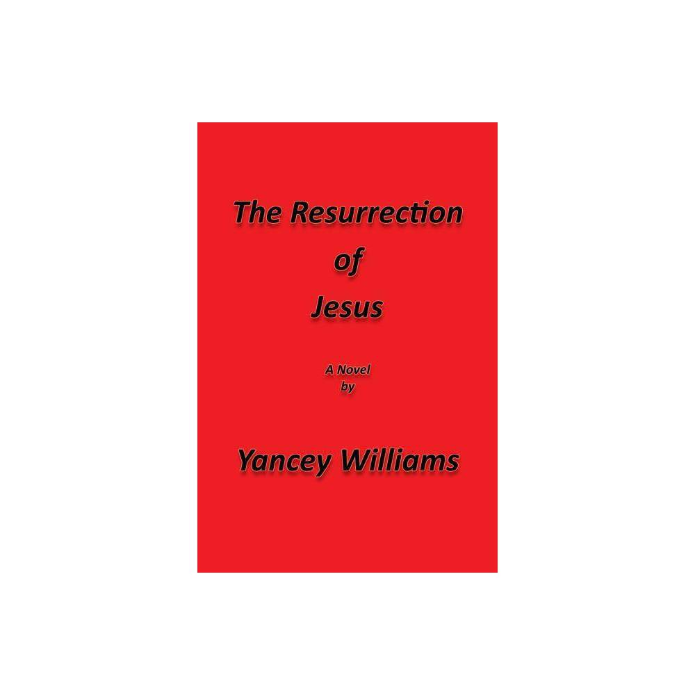 The Resurrection Of Jesus By Yancey Williams Paperback