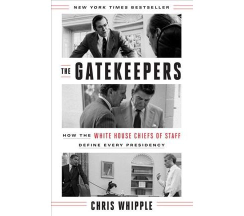 Gatekeepers : How the White House Chiefs of Staff Define Every Presidency - by Chris Whipple (Hardcover) - image 1 of 1