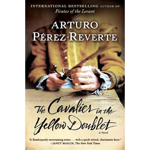 The Cavalier in the Yellow Doublet - (Captain Alatriste) by  Arturo Perez-Reverte (Paperback) - image 1 of 1
