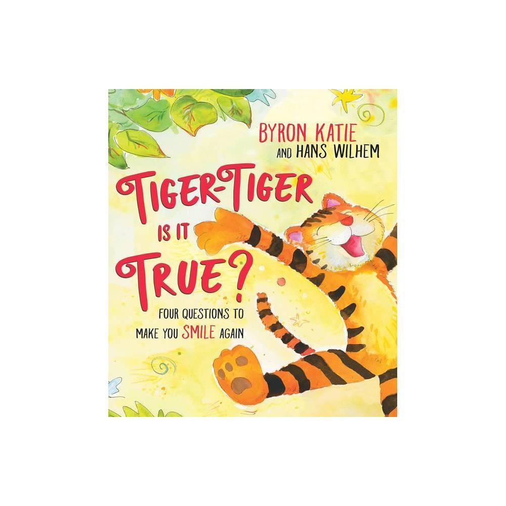 Tiger Tiger Is It True By Byron Katie Hans Wilhelm Hardcover