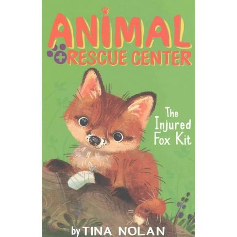 The Injured Fox Kit - (Animal Rescue Center) by  Tina Nolan (Paperback) - image 1 of 1