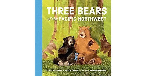 Three Bears of the Pacific Northwest (Hardcover) (Richard Vaughan & Marcia Crews) - image 1 of 1