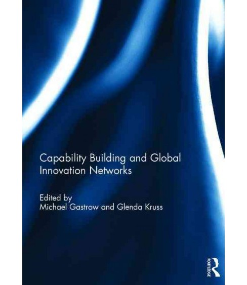Capability Building and Global Innovation Networks (Hardcover) - image 1 of 1