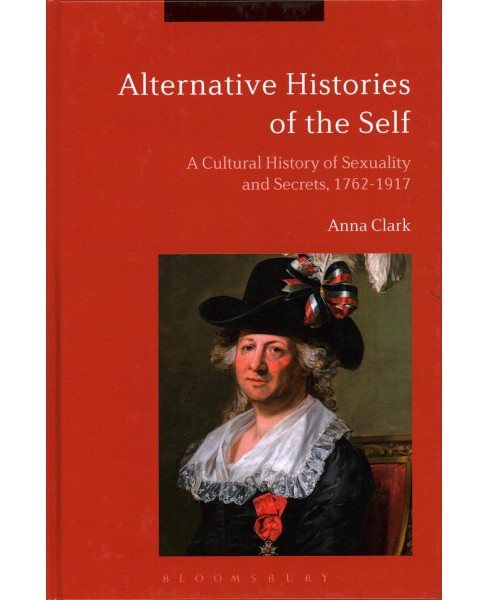 Alternative Histories of the Self : A Cultural History of Sexuality and Secrets, 1762-1917 - (Hardcover) - image 1 of 1