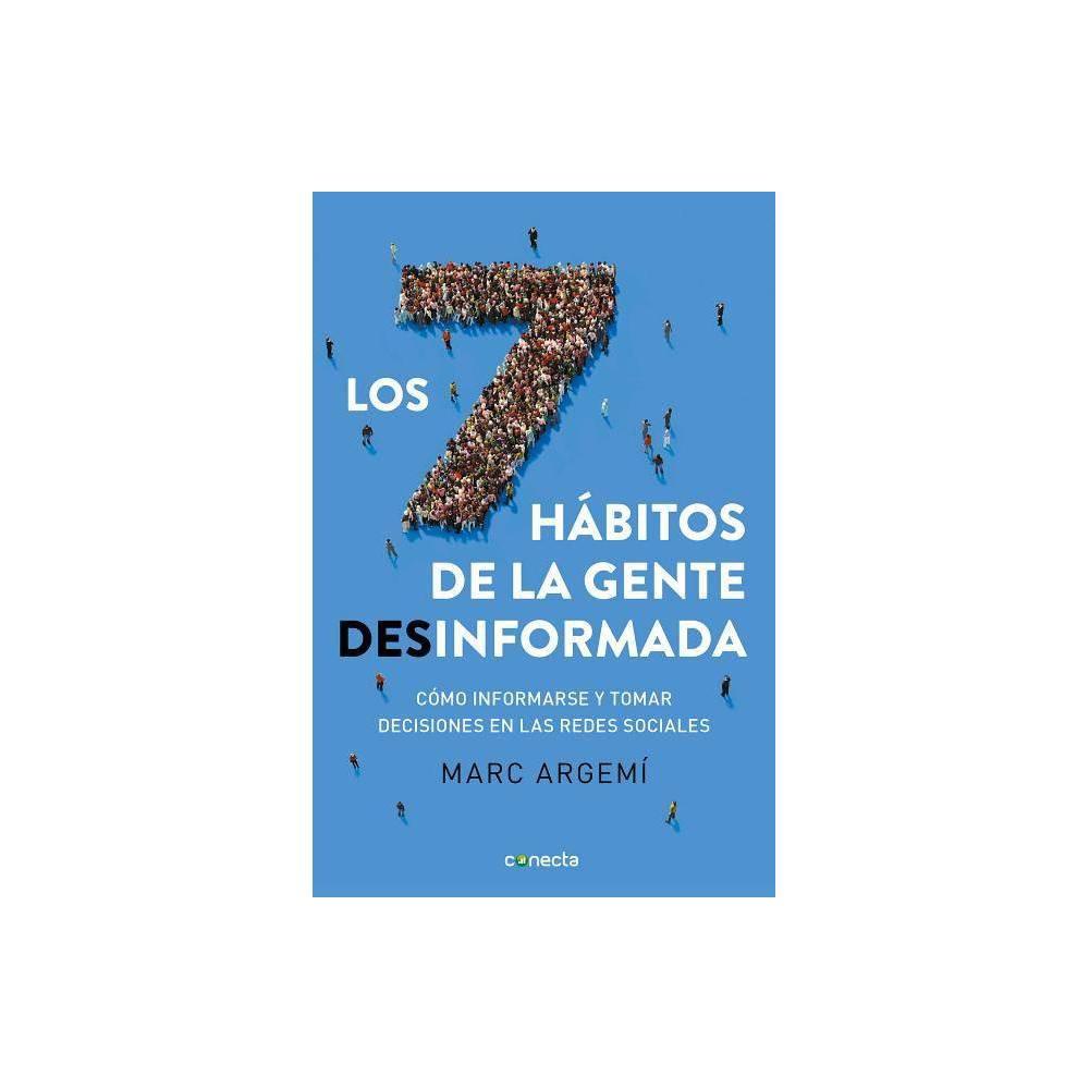 Los 7 Hábitos de la Gente Desinformada / 7 Habits of Misinformed People - by Marc Argemi (Paperback)