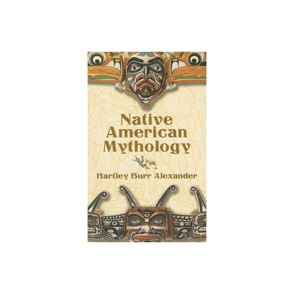 Native American Mythology By Hartley Burr Alexander Paperback