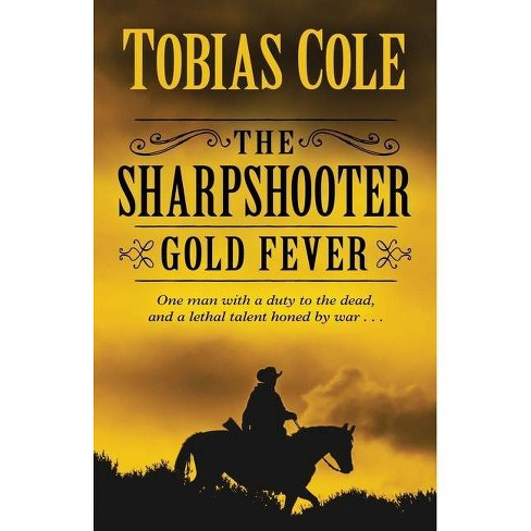 The Sharpshooter: Gold Fever - by  Tobias Cole (Paperback) - image 1 of 1
