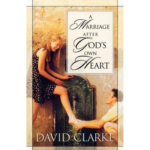 A Marriage After God's Own Heart - by  David Clarke (Paperback) - image 1 of 1