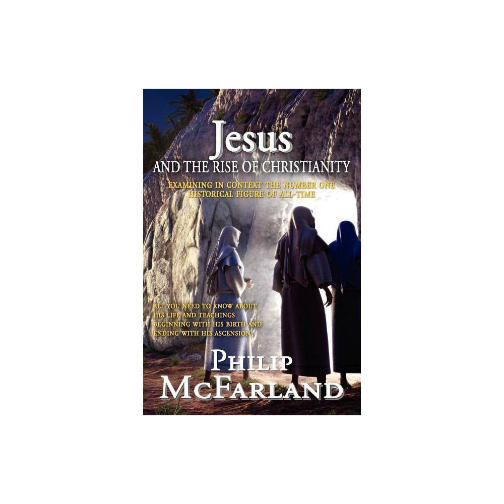 Jesus And The Rise Of Christianity By Philip Rodney Mcfarland Paperback