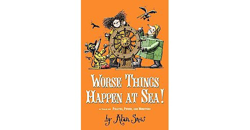 Worse Things Happen at Sea! : A Tale of Pirates, Poison, and Monsters (Hardcover) (Alan Snow) - image 1 of 1