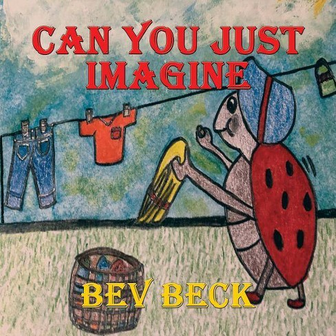 Can You Just Imagine - by  Bev Beck (Paperback) - image 1 of 1