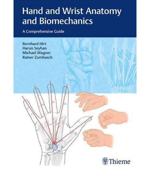Hand and Wrist Anatomy and Biomechanics : A Comprehensive Guide (Hardcover) (M.D. Bernhard Hirt & M.D. - image 1 of 1