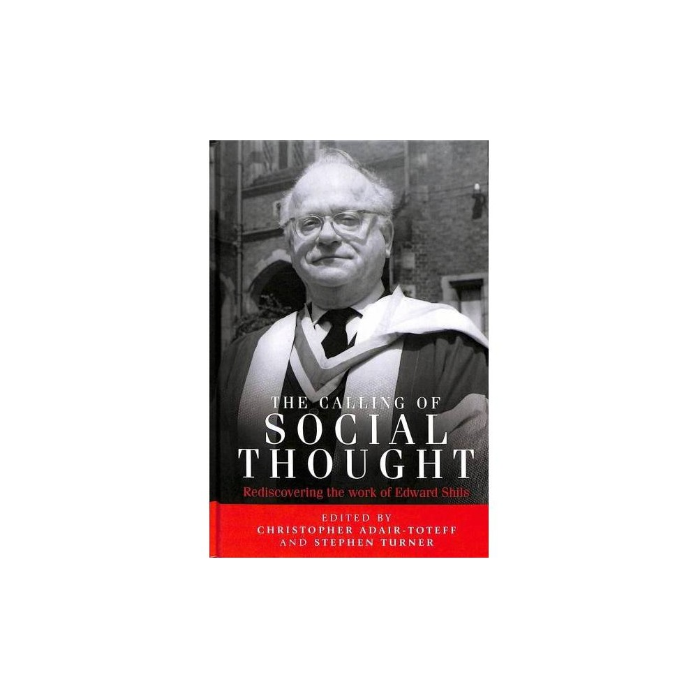 Calling of Social Thought : Rediscovering the Work of Edward Shils - (Hardcover)